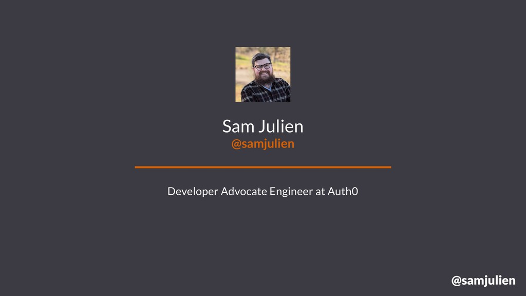 @samjulien Sam Julien @samjulien Developer Advo...
