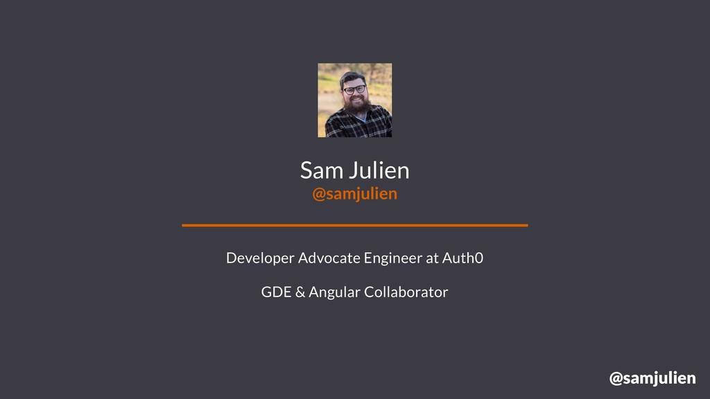 @samjulien Sam Julien @samjulien Developer Advo...