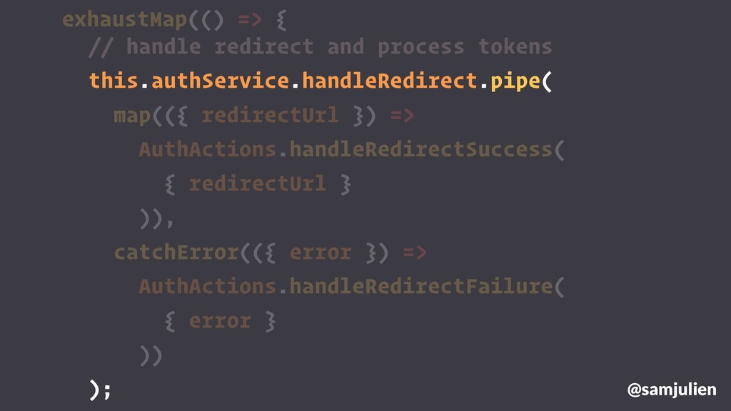 exhaustMap(() => { @samjulien // handle redirec...