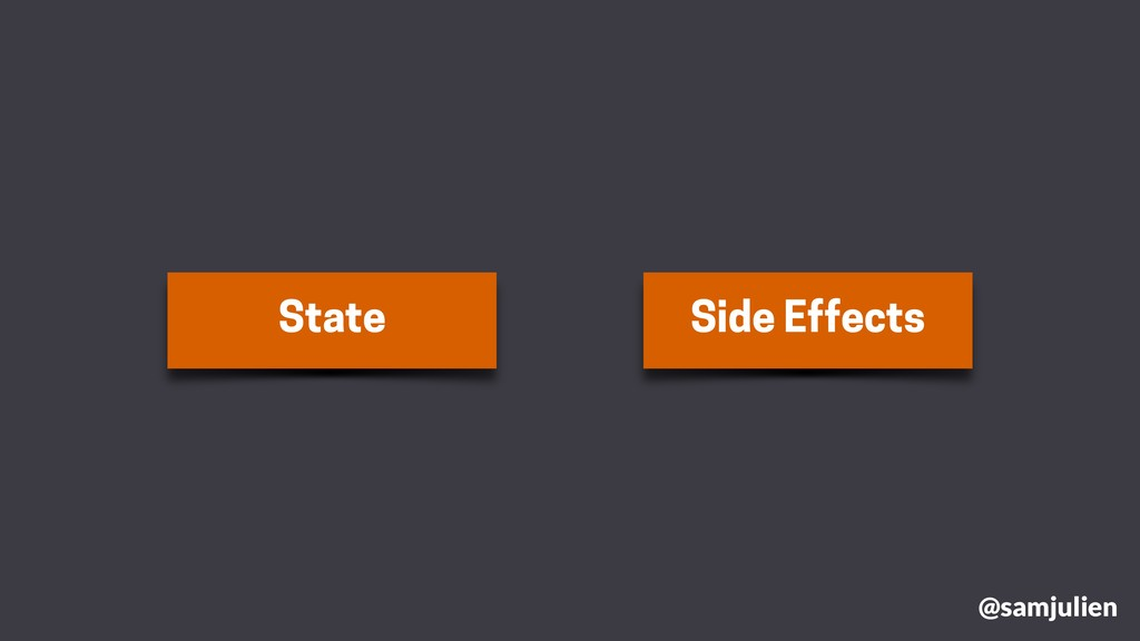 State Side Effects @samjulien
