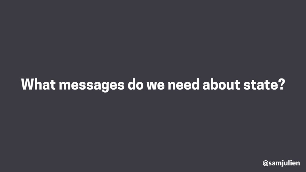 What messages do we need about state? @samjulien
