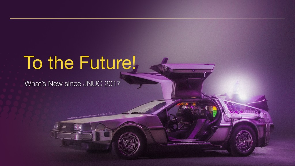 © JAMF Software, LLC To the Future! What's New ...