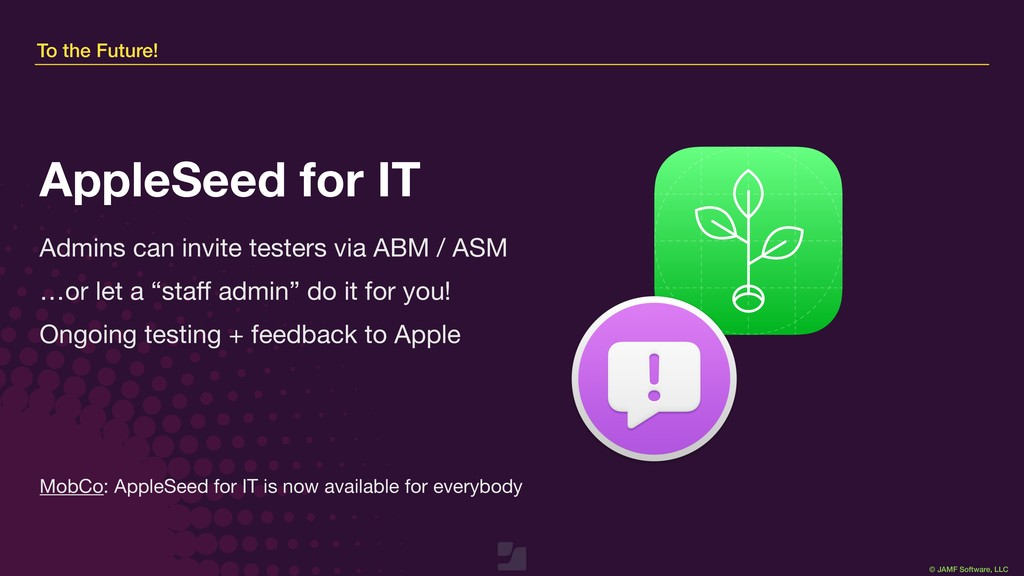 © JAMF Software, LLC To the Future! Admins can ...