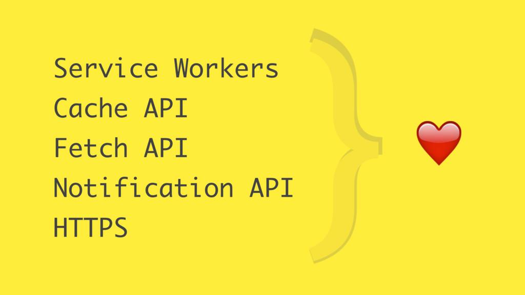 Service Workers Cache API Fetch API Notificatio...