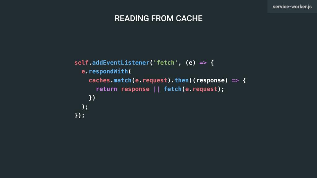 self.addEventListener('fetch', (e) => { e.respo...