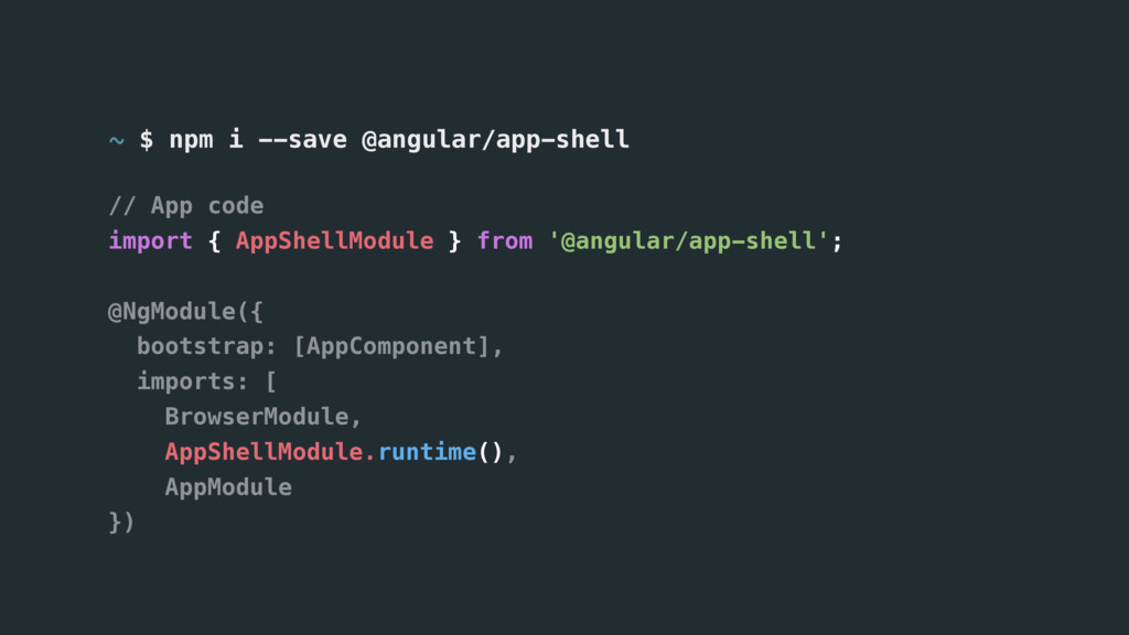 ~ $ npm i --save @angular/app-shell // App code...