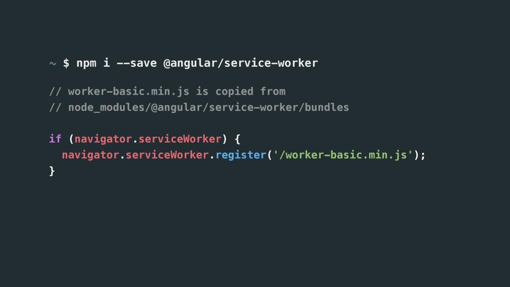 ~ $ npm i --save @angular/service-worker // wor...