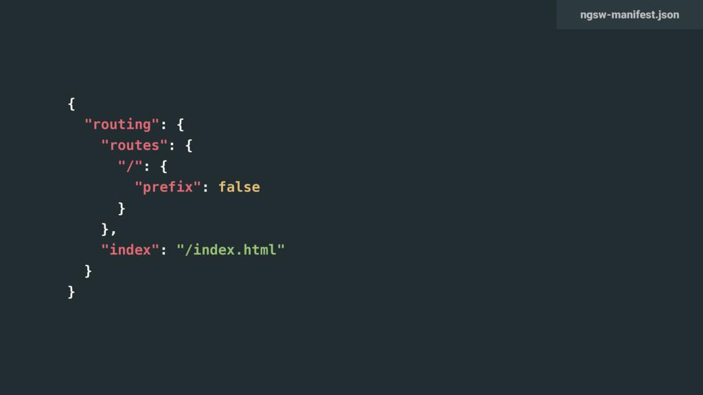 "{ ""routing"": { ""routes"": { ""/"": { ""prefix"": fal..."