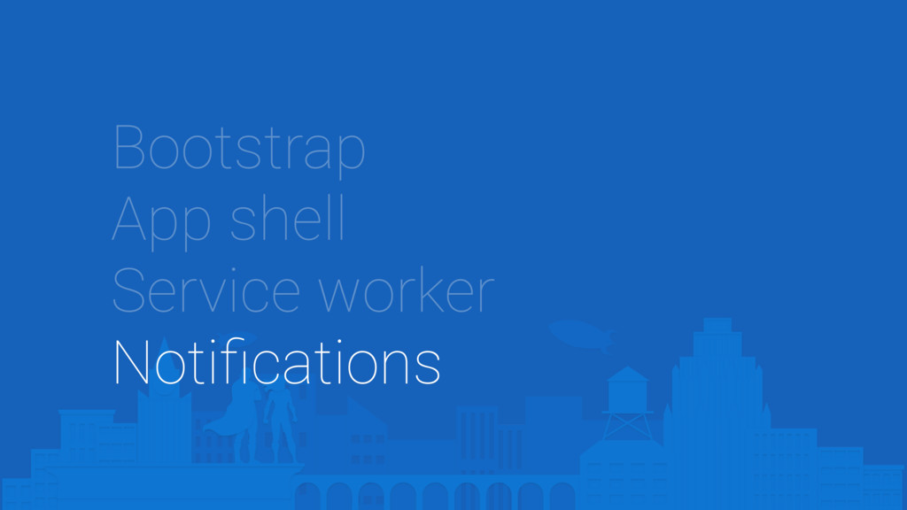 Bootstrap App shell Service worker Notifications