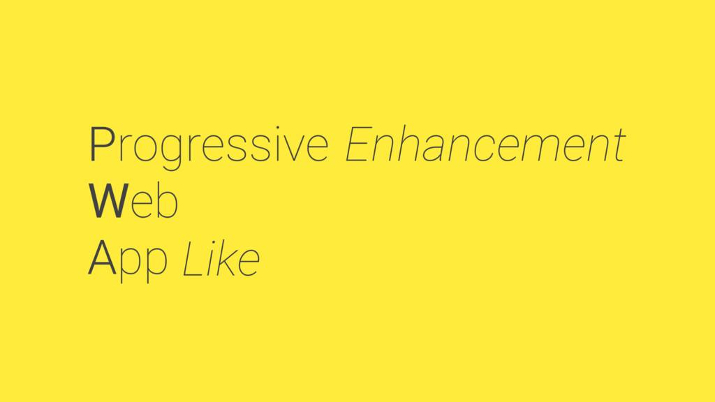 Progressive Web App Enhancement Like