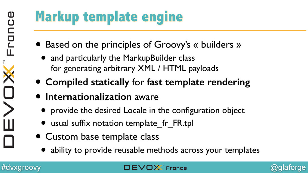 @glaforge #dvxgroovy Markup template engine • B...