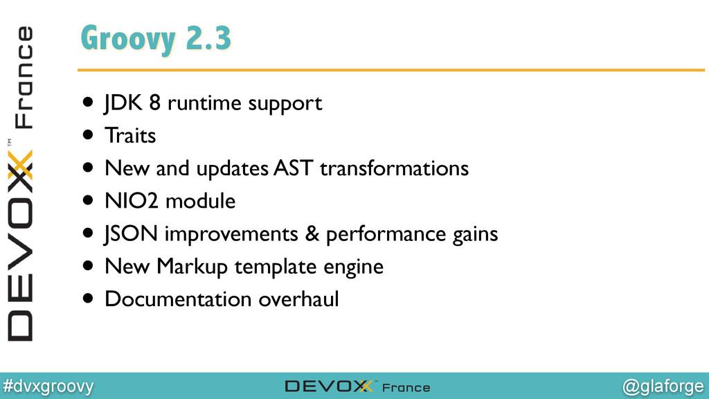 @glaforge #dvxgroovy Groovy 2.3 • JDK 8 runtime...