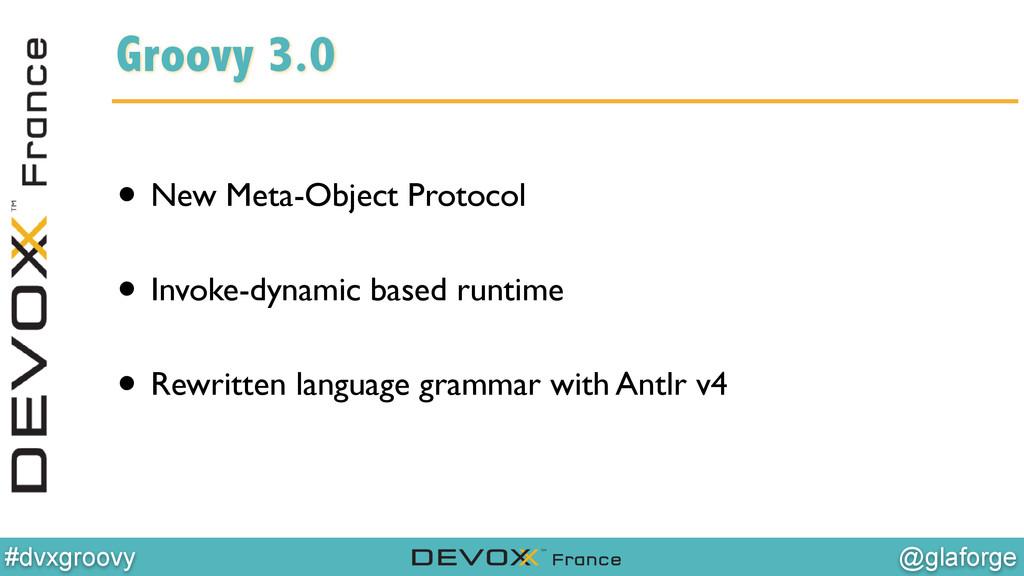 @glaforge #dvxgroovy Groovy 3.0 ! • New Meta-Ob...