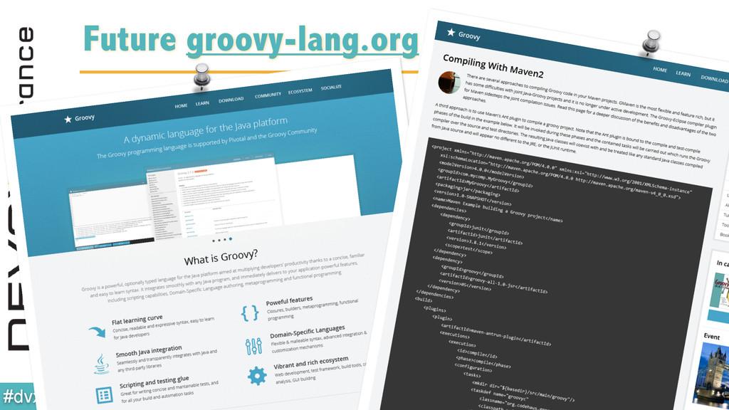 @glaforge #dvxgroovy Future groovy-lang.org web...