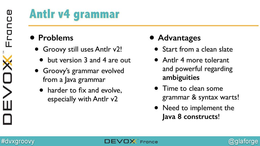 @glaforge #dvxgroovy Antlr v4 grammar • Problem...