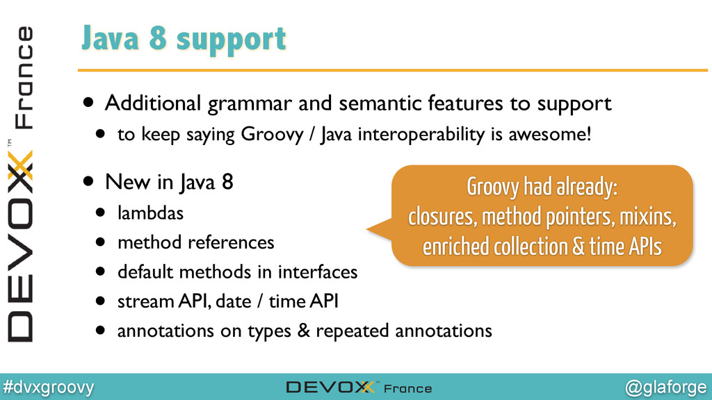 @glaforge #dvxgroovy Java 8 support • Additiona...