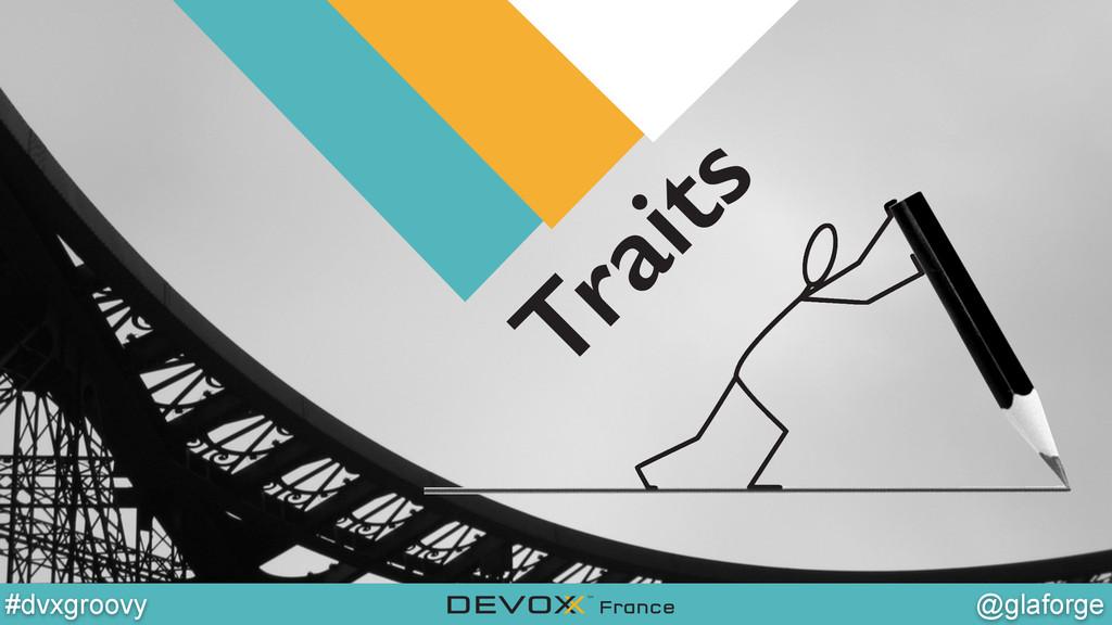 @YourTwitterHandle @glaforge #dvxgroovy Traits