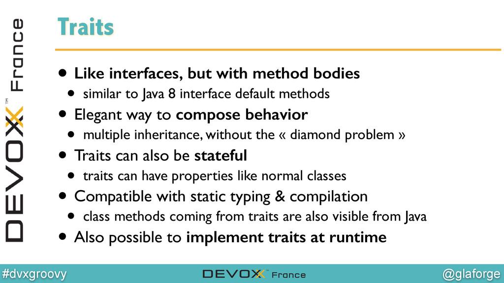 @glaforge #dvxgroovy Traits • Like interfaces, ...