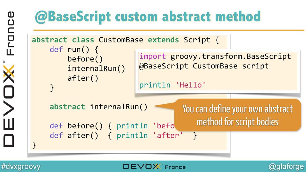 @glaforge #dvxgroovy @BaseScript custom abstrac...