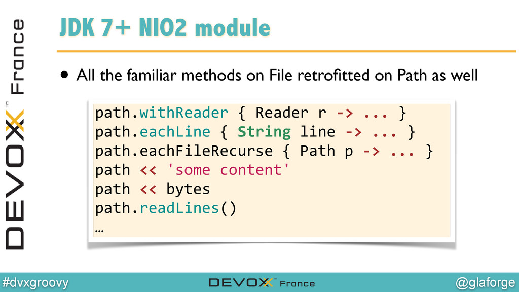 @glaforge #dvxgroovy JDK 7+ NIO2 module • All t...