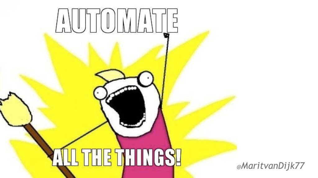 Automate all the things (meme) @MaritvanDijk77