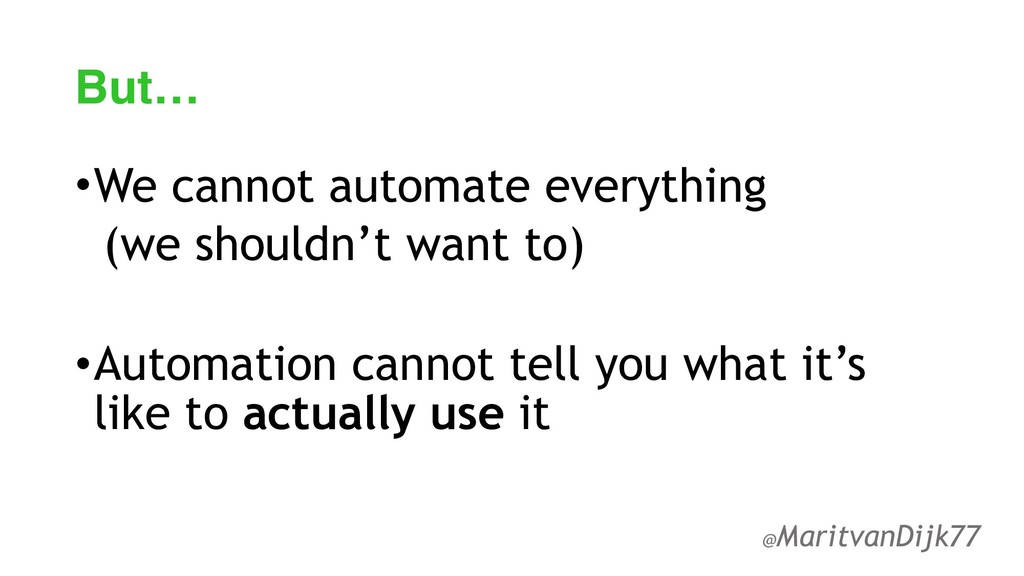 But… •We cannot automate everything (we shouldn...