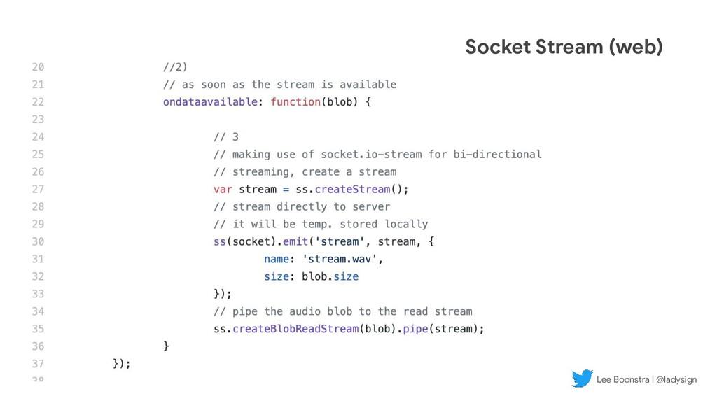 Socket Stream (web) Lee Boonstra | @ladysign