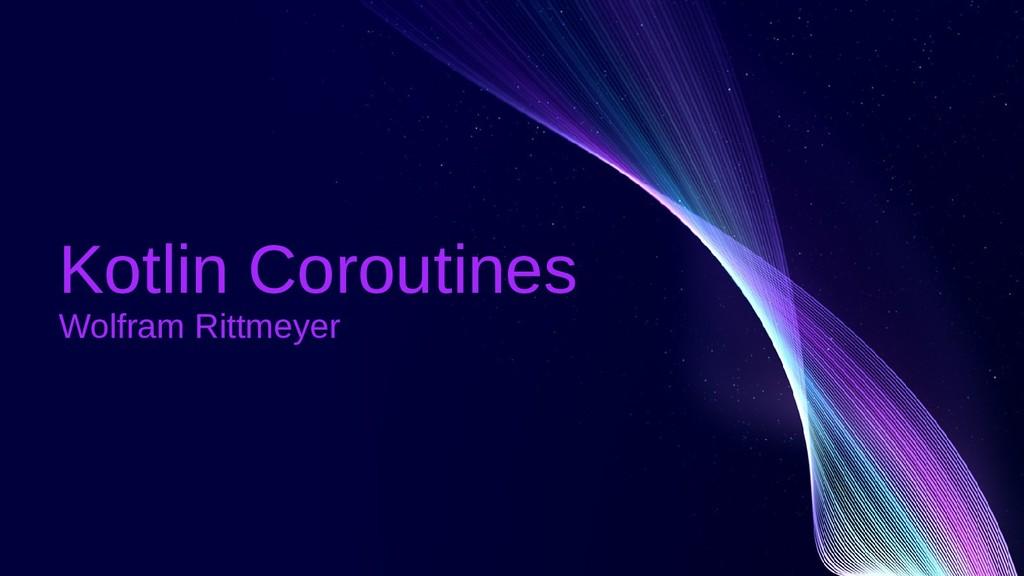 Kotlin Coroutines Wolfram Rittmeyer