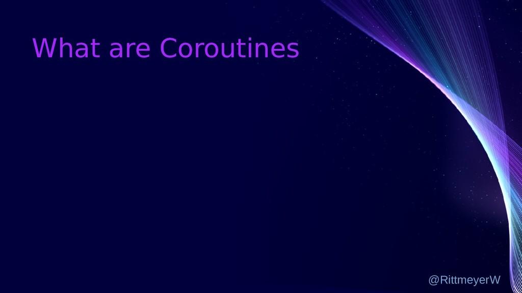 What are Coroutines @RittmeyerW