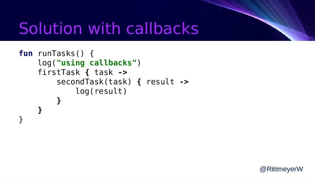 "Solution with callbacks fun runTasks() { log(""u..."