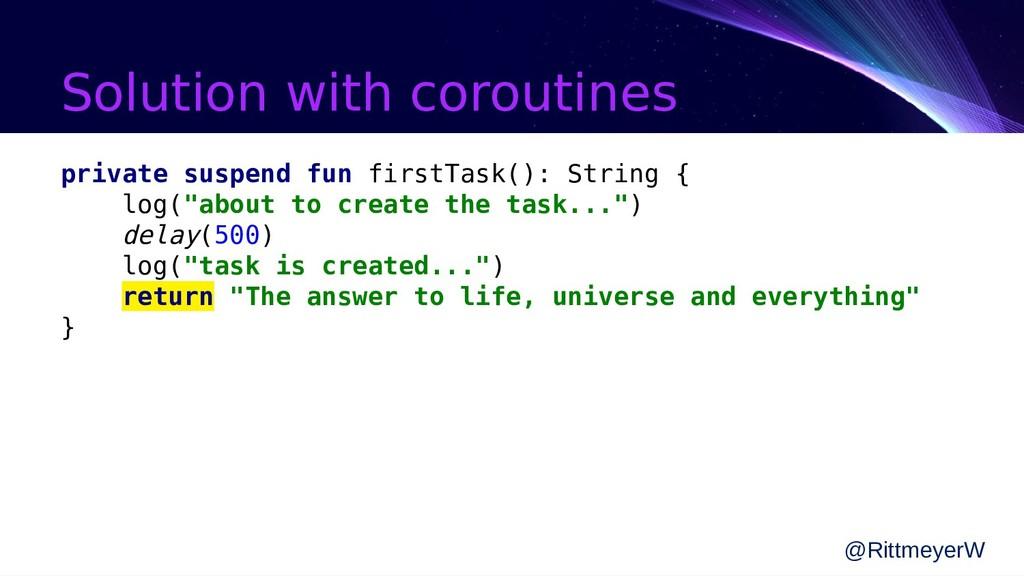 Solution with coroutines private suspend fun fi...