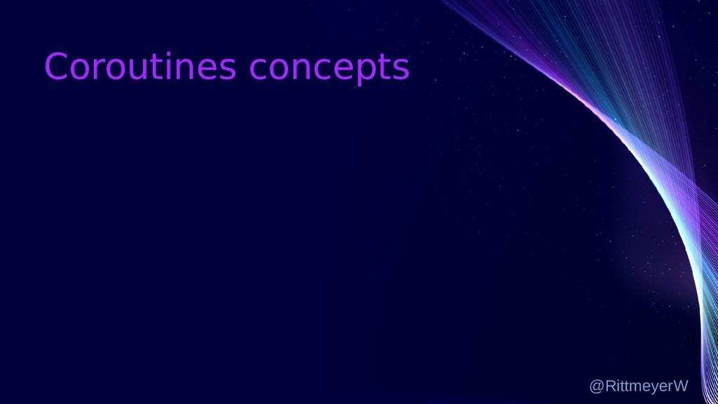 Coroutines concepts @RittmeyerW
