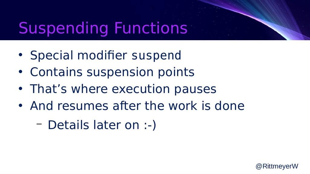 Suspending Functions • Special modifier suspend...