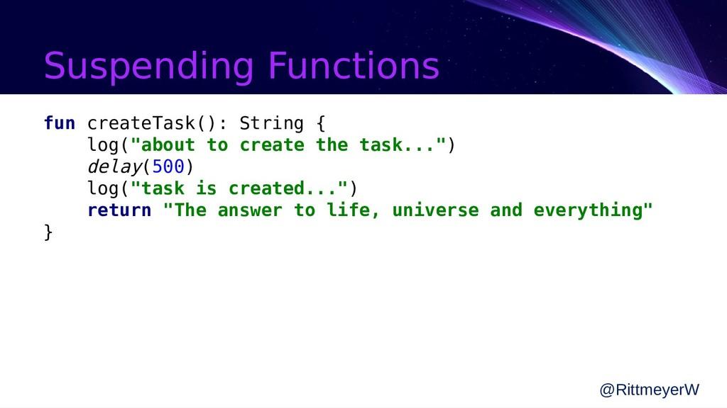Suspending Functions fun createTask(): String {...