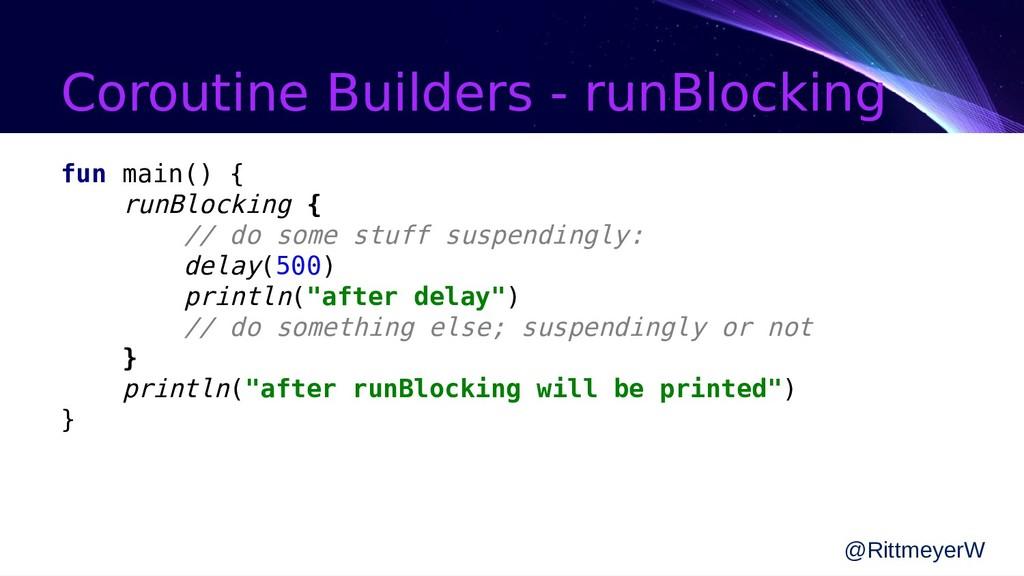 Coroutine Builders - runBlocking fun main() { r...