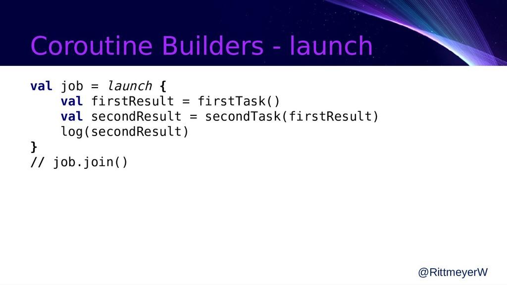 Coroutine Builders - launch val job = launch { ...