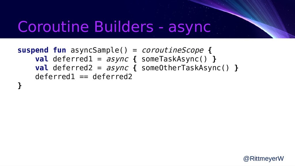 Coroutine Builders - async suspend fun asyncSam...