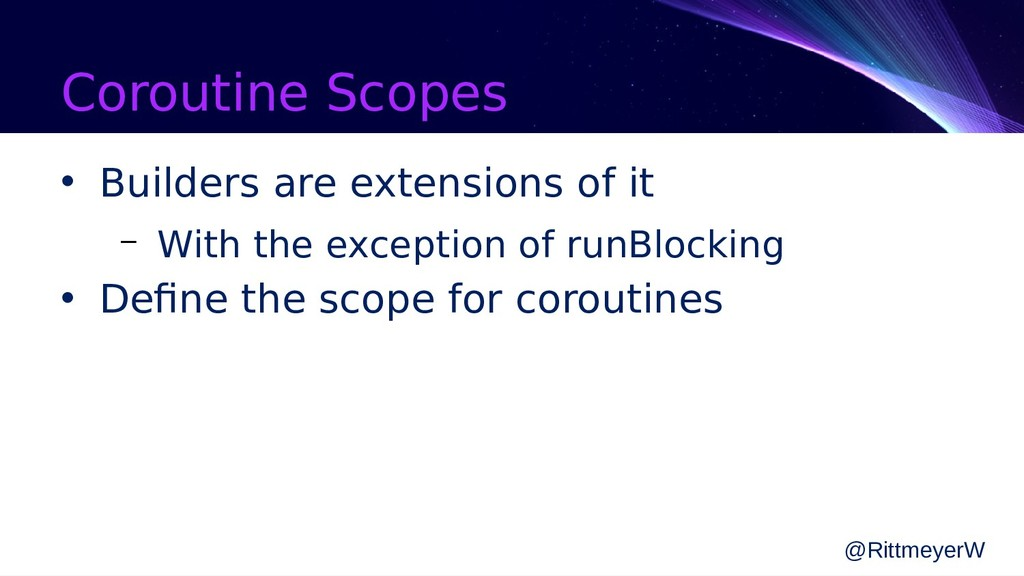 Coroutine Scopes • Builders are extensions of i...