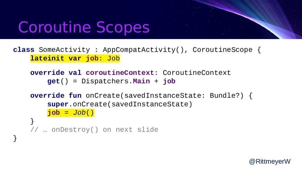 Coroutine Scopes class SomeActivity : AppCompat...