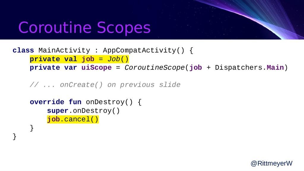 Coroutine Scopes class MainActivity : AppCompat...