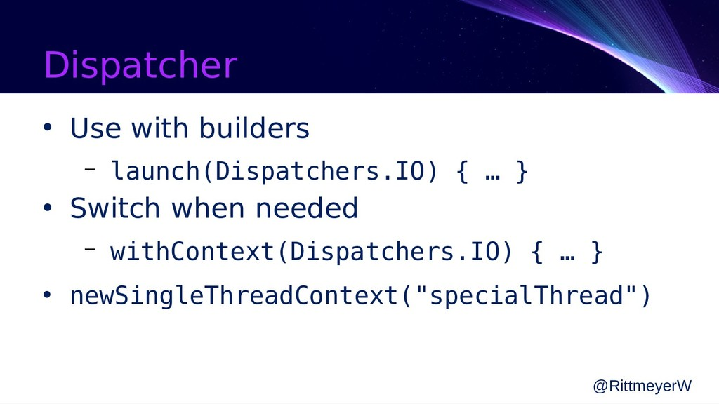 Dispatcher • Use with builders – launch(Dispatc...