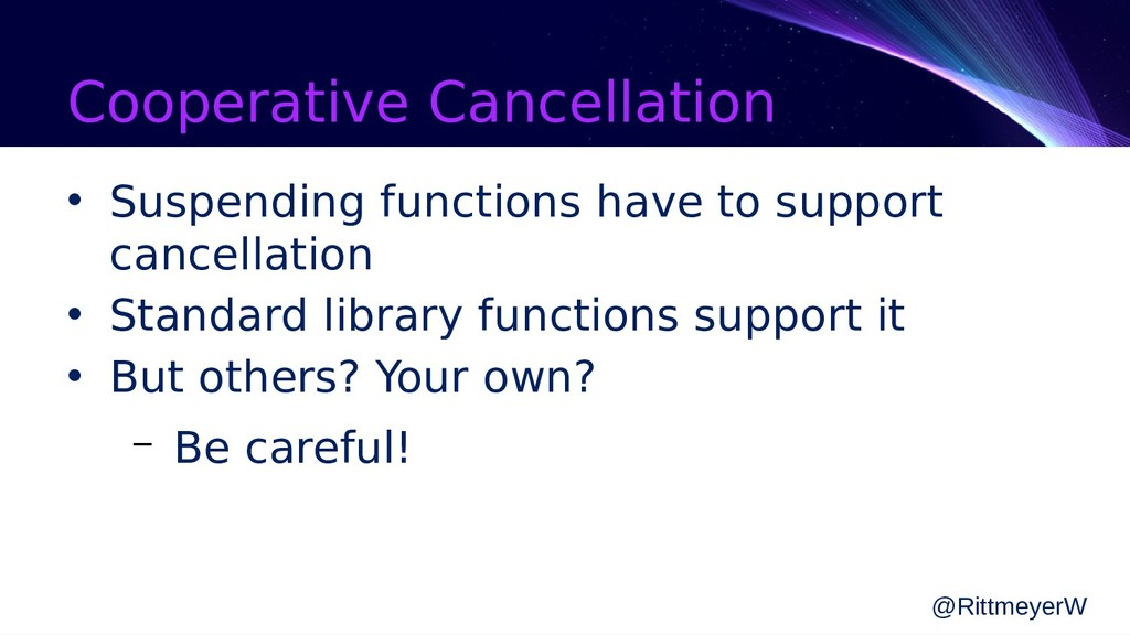 Cooperative Cancellation • Suspending functions...