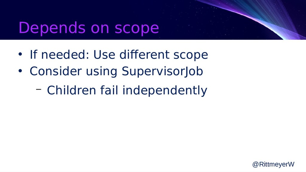 Depends on scope • If needed: Use different sco...