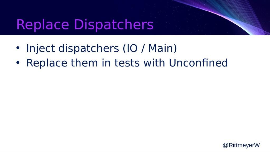 Replace Dispatchers • Inject dispatchers (IO / ...