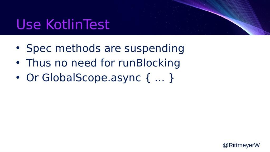 Use KotlinTest • Spec methods are suspending • ...