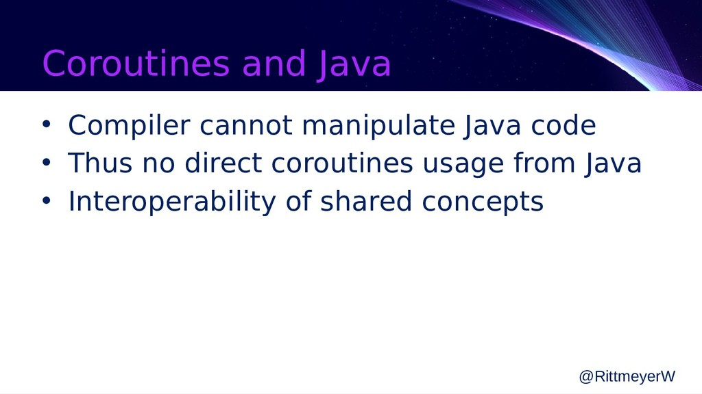 Coroutines and Java • Compiler cannot manipulat...