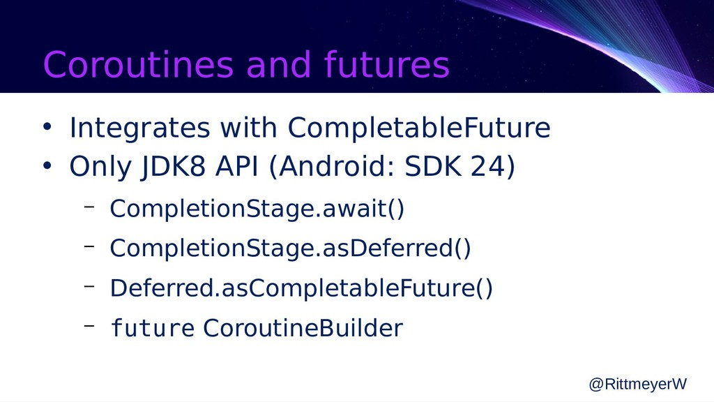 Coroutines and futures • Integrates with Comple...