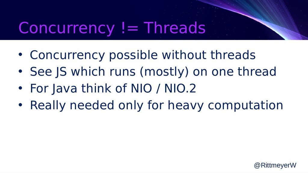 Concurrency != Threads • Concurrency possible w...