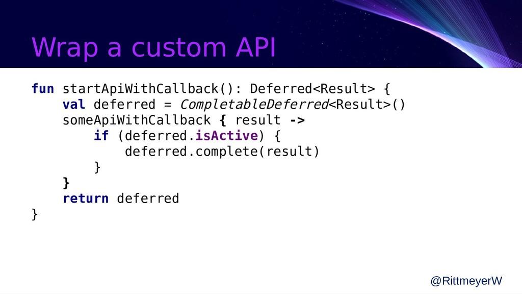 Wrap a custom API fun startApiWithCallback(): D...