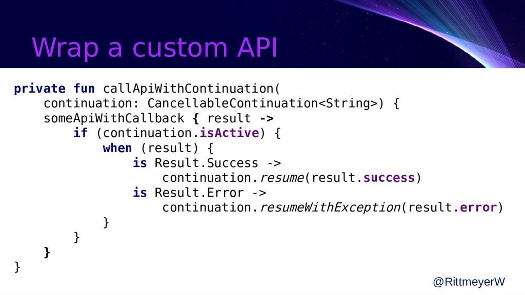 Wrap a custom API private fun callApiWithContin...